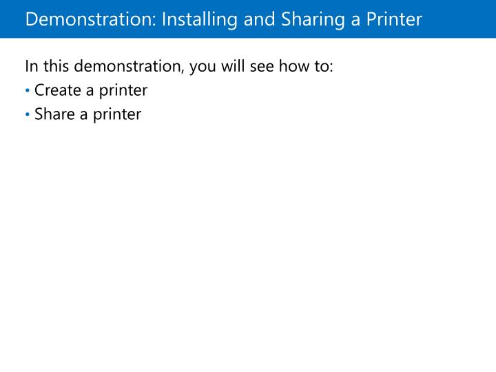 Demonstration: Installing and Sharing a Printer