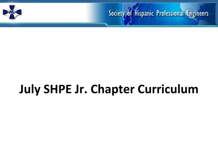 july shpe jr chapter curriculum n.