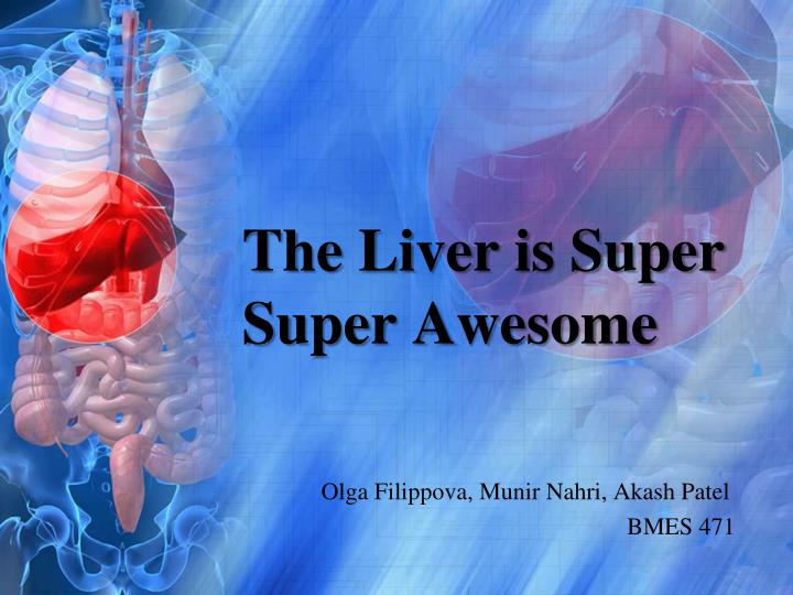 the liver is super super awesome n.