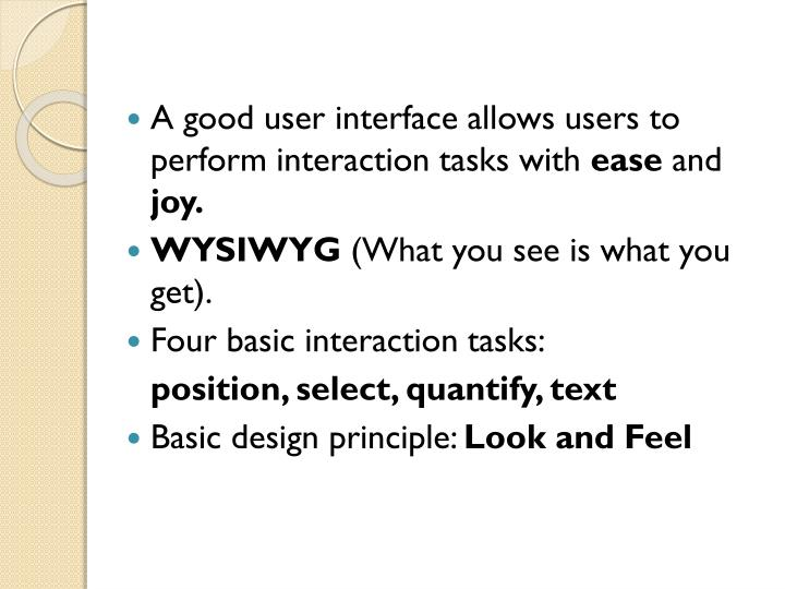 A good user interface allows users to perform interaction tasks with