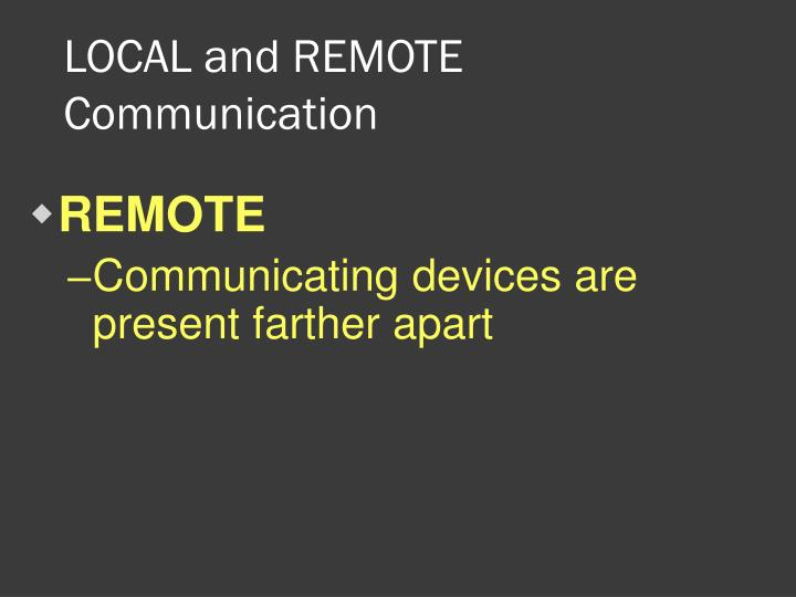 LOCAL and REMOTE Communication