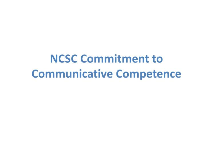 NCSC Commitment to Communicative Competence