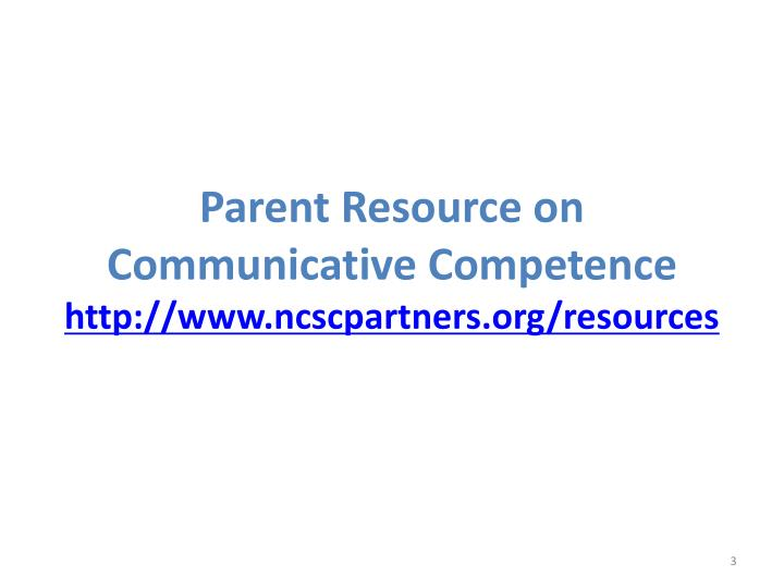 Parent resource on communicative competence http www ncscpartners org resources