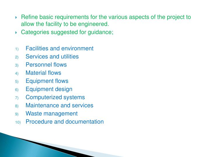 Refine basic requirements for the various aspects of the project to allow the facility to be engineered.