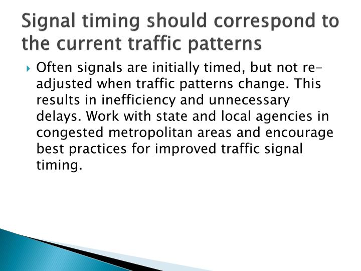 Signal timing should correspond to the current traffic patterns