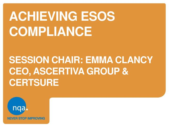 achieving esos compliance session chair emma clancy ceo ascertiva group certsure n.