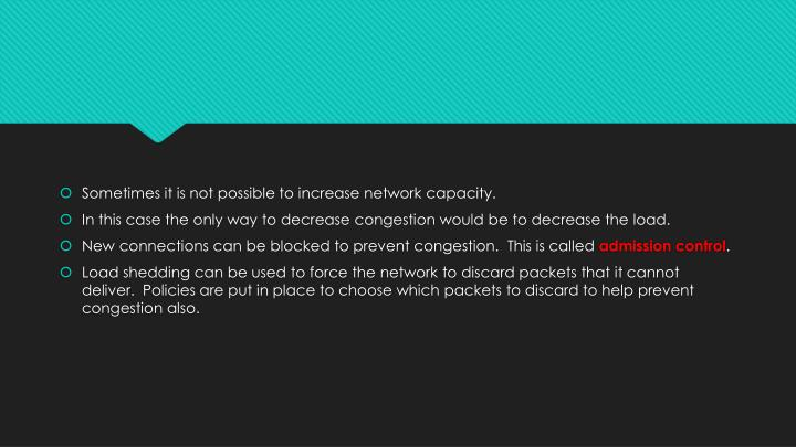 Sometimes it is not possible to increase network capacity.
