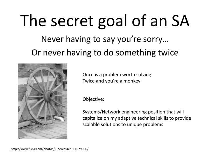 The secret goal of an SA