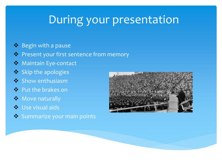 During your presentation