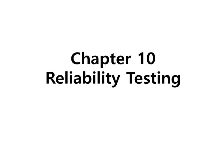 chapter 10 reliability testing n.
