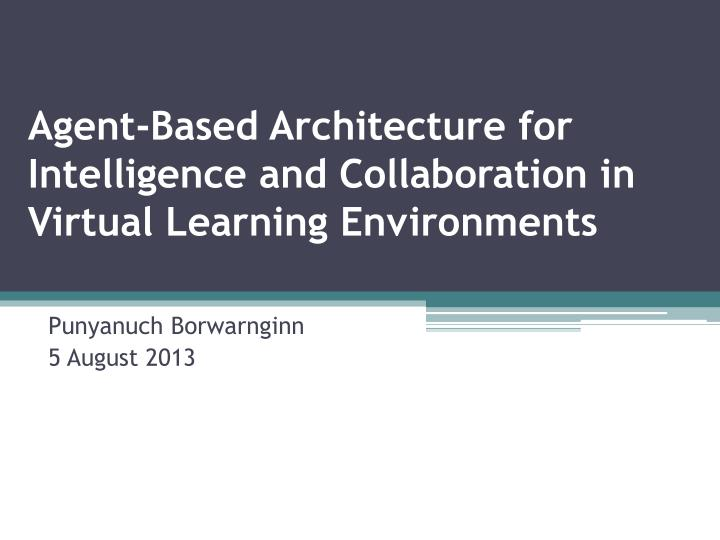 agent based architecture for intelligence and collaboration in virtual learning environments n.