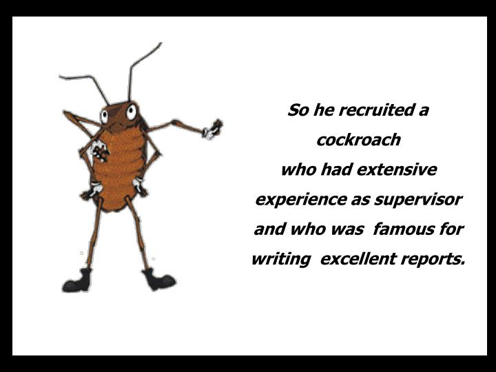 So he recruited a cockroach