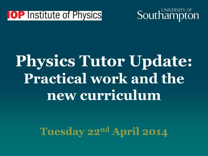 Physics tutor update p ractical work and the new curriculum