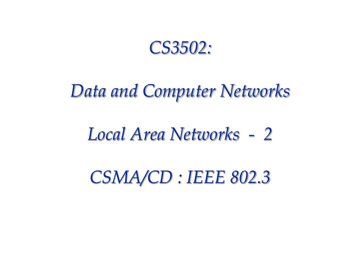 cs3502 data and computer networks local area networks 2 csma cd ieee 802 3 n.
