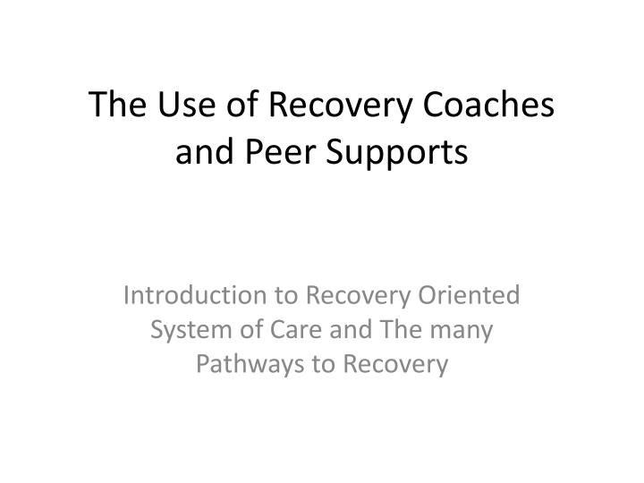 the use of recovery coaches and peer supports n.