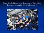 space shuttle endeavor sends new crew expedition four goes home after 196 days in space