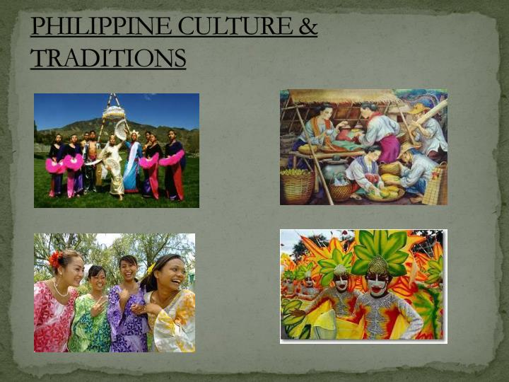 philippine cultures and traditions For filipinos, traditions in their home and in their family are important they usually set aside a specific day for a certain celebration like festivals, birthday parties, reunions, etc and of course, every gathering is dedicated to keeping up with each other over sumptuous food.