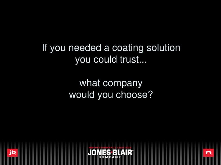 If you needed a coating solution