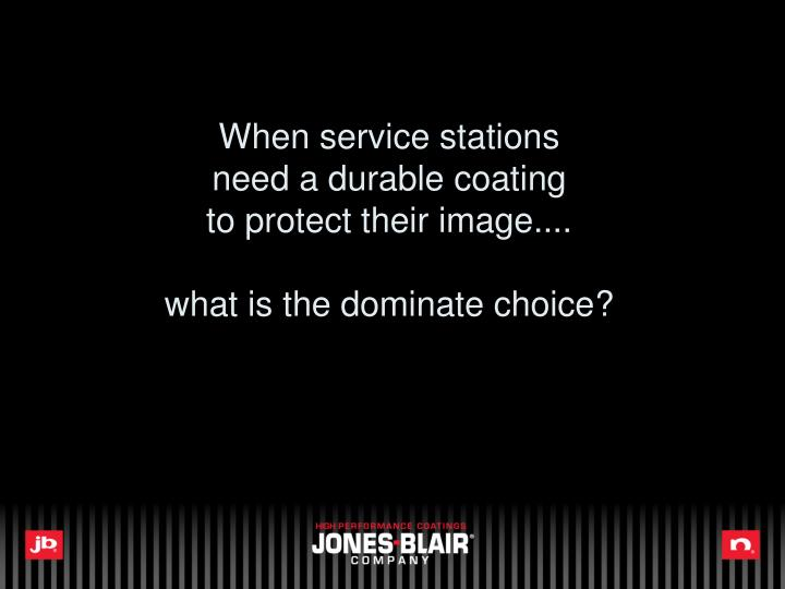 When service stations need a durable coating to protect their image what is the dominate choice