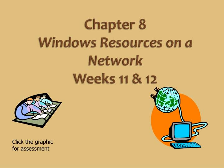 chapter 8 windows resources on a network weeks 11 12 n.