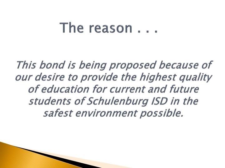This bond is being proposed because of our desire to provide the highest quality of education