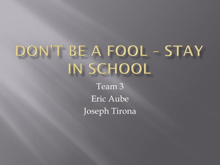 Don t be a fool stay in school