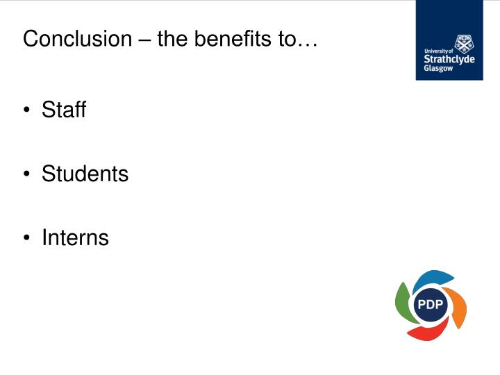 Conclusion – the benefits to…