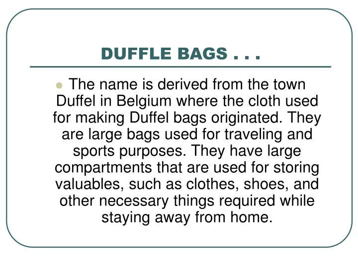 DUFFLE BAGS . . .