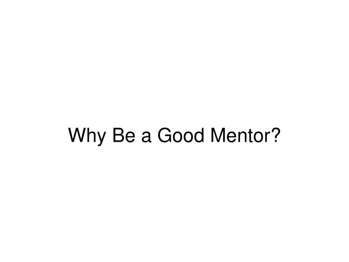 Why Be a Good Mentor?