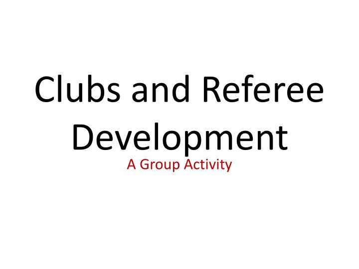 clubs and referee development n.