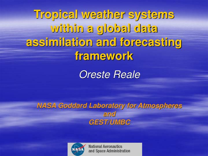 tropical weather systems within a global data assimilation and forecasting framework n.