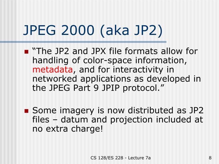 JPEG 2000 (aka JP2)