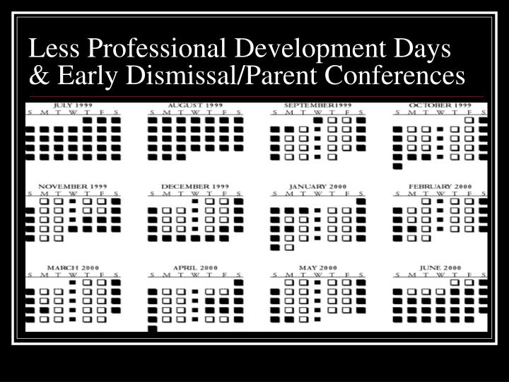 Less Professional Development Days & Early Dismissal/Parent Conferences