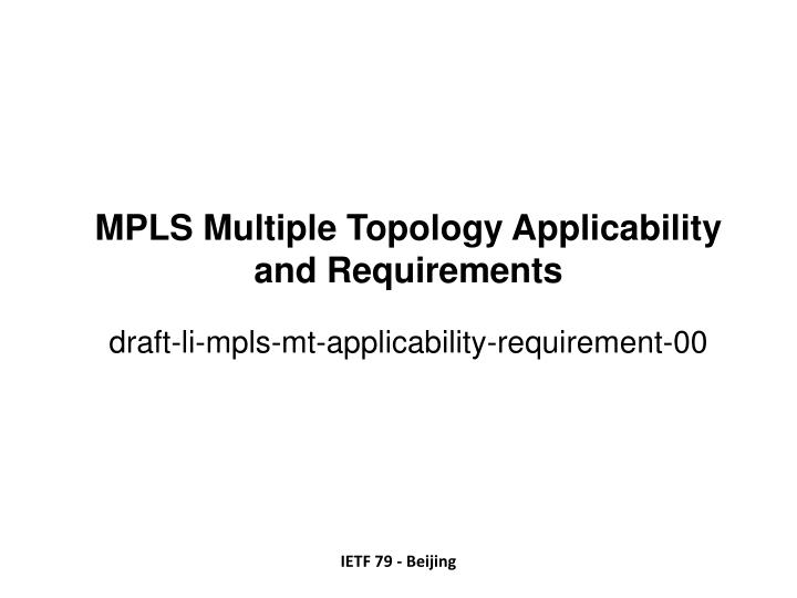 mpls multiple topology applicability and requirements draft li mpls mt applicability requirement 00 n.