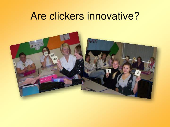 Are clickers innovative