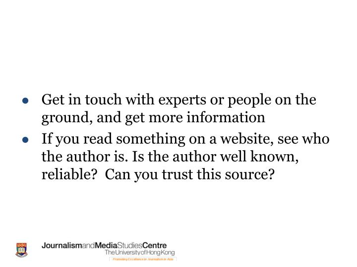 Get in touch with experts or people on the ground, and get more information