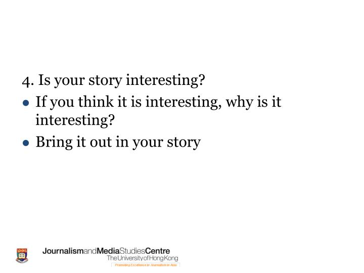 4. Is your story interesting?
