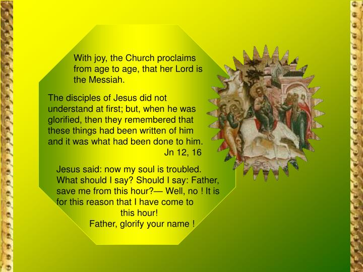 With joy, the Church proclaims from age to age, that her Lord is the Messiah.