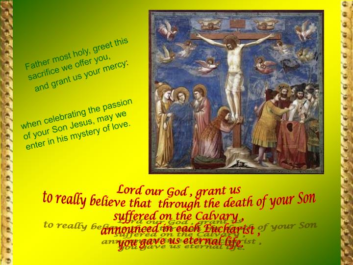 Father most holy, greet this sacrifice we offer you,