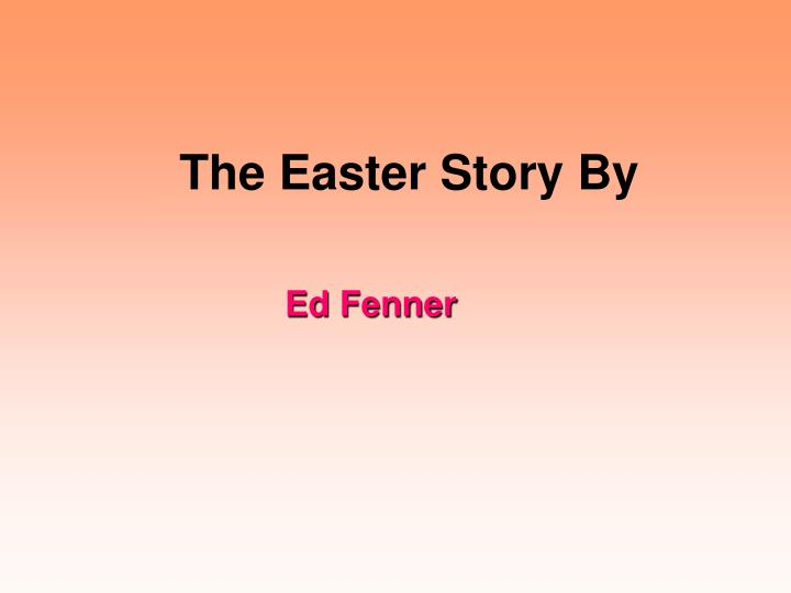 4e15fdaa8 PPT - The Easter Story By PowerPoint Presentation - ID 2400464