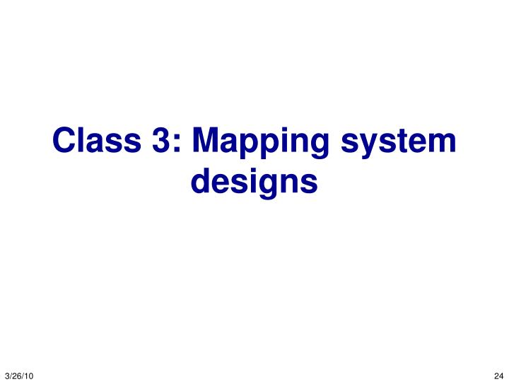 Class 3: Mapping system designs