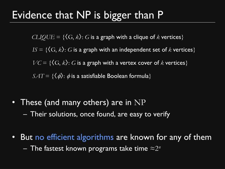 Evidence that NP is bigger than P