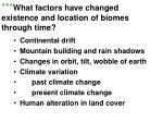 what factors have changed existence and location of biomes through time