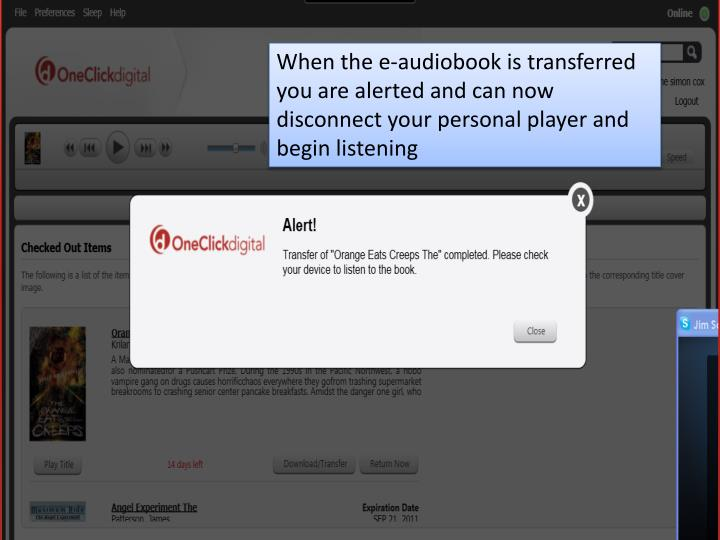 When the e-audiobook is transferred you are alerted and can now disconnect your personal player and begin listening