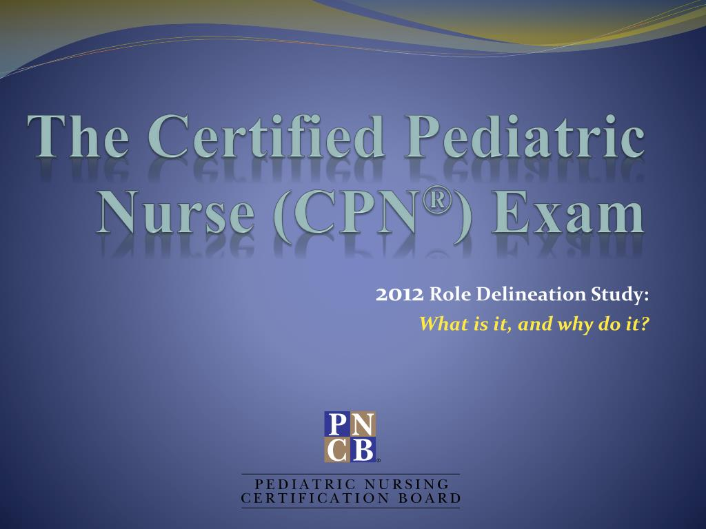 Ppt The Certified Pediatric Nurse Cpn Exam Powerpoint