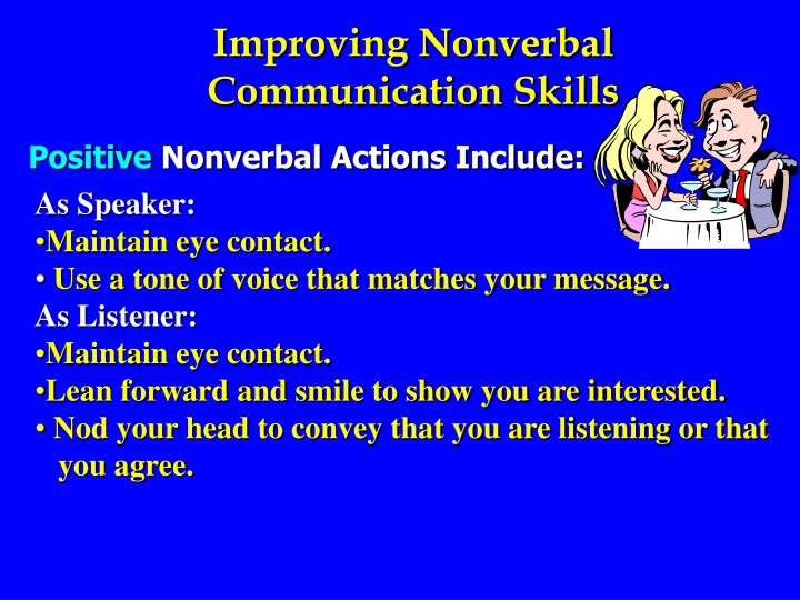 improving nonverbal communication Communication is the core of business and it can either be your best friend or worst enemy know the importance of verbal and nonverbal communication here.