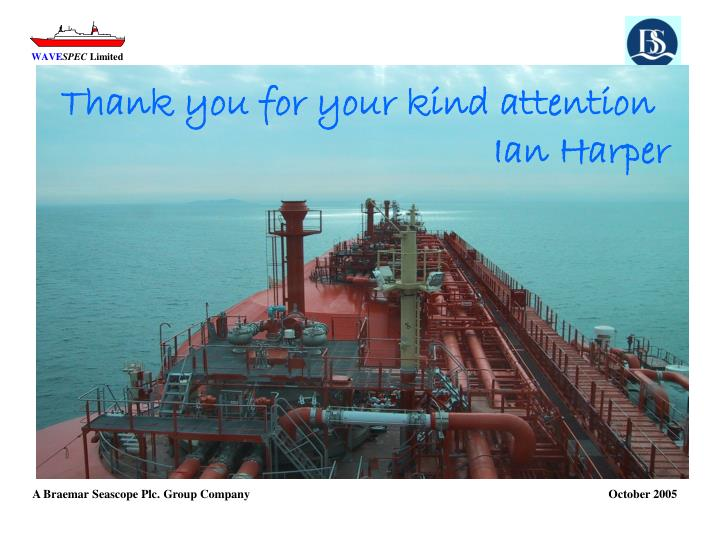 Thank you for your kind attention						Ian Harper