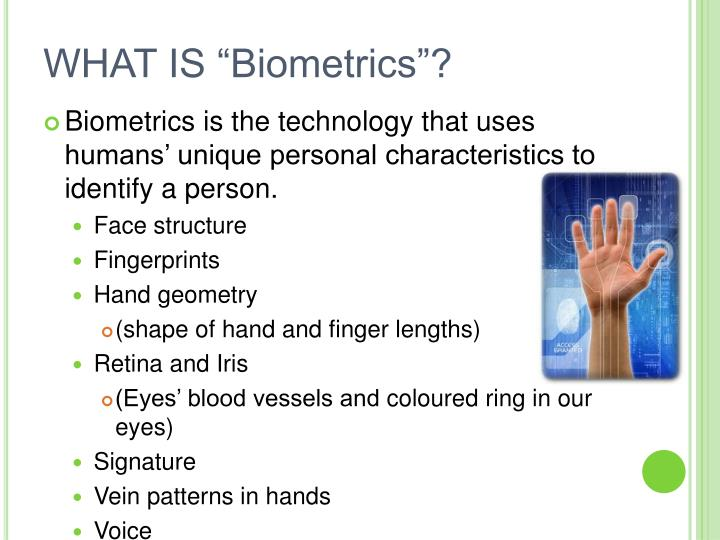 biometrics hand and fingerprints Biometrics, in security and hand geometry and voice methods can be circumvented for example, fingerprints captured from a water glass can fool scanners.