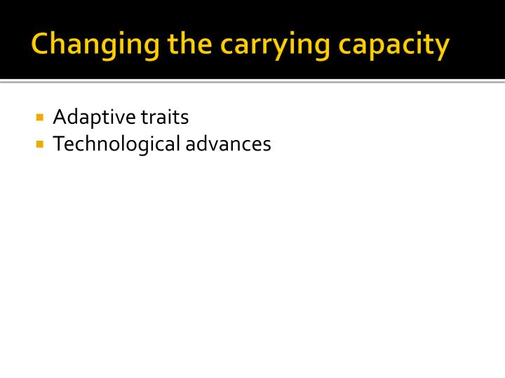 Changing the carrying capacity