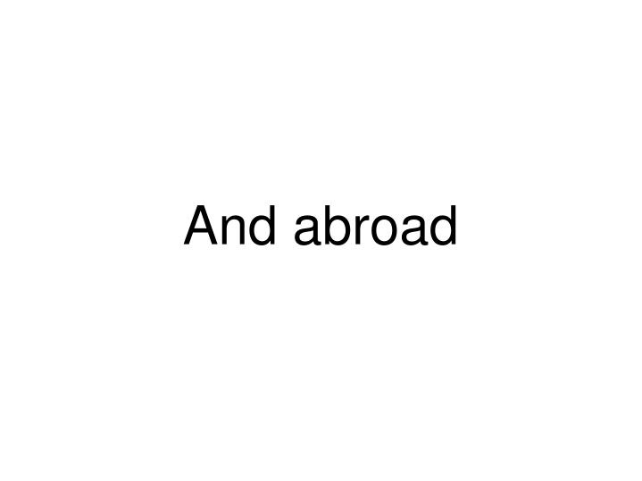 And abroad